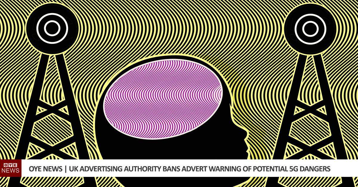 UK Advertising Authority Bans Advert Warning of Potential 5G Dangers