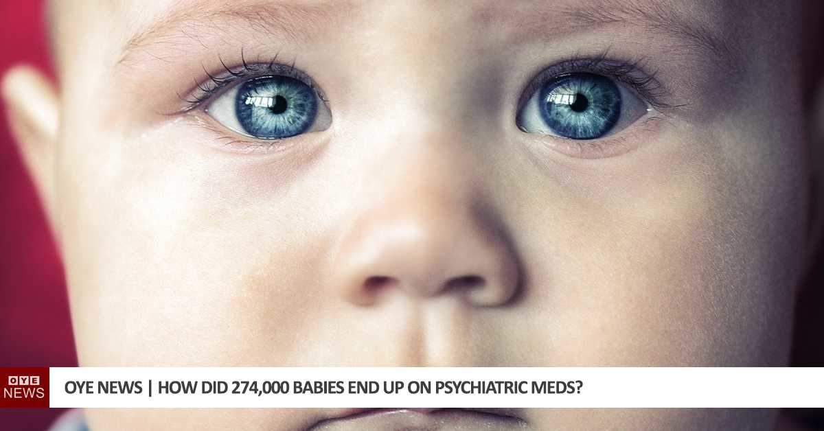 How Did 274,000 Babies End Up on Psychiatric Meds?