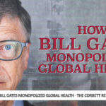 How Bill Gates Monopolized Global Health