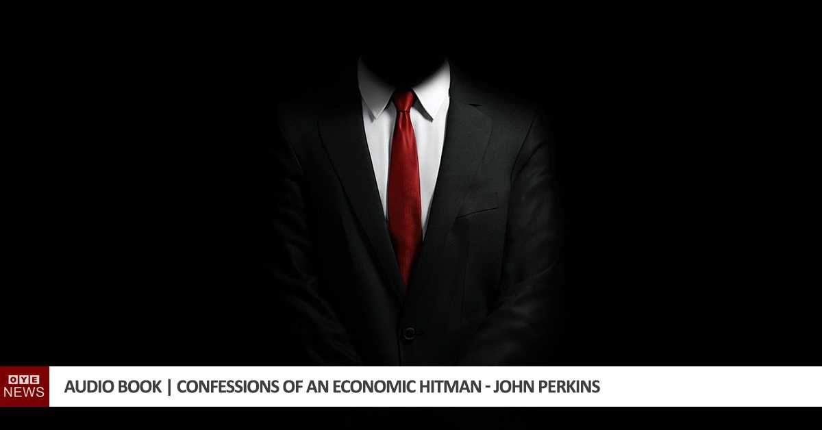 Confessions of an Economic Hitman – John Perkins