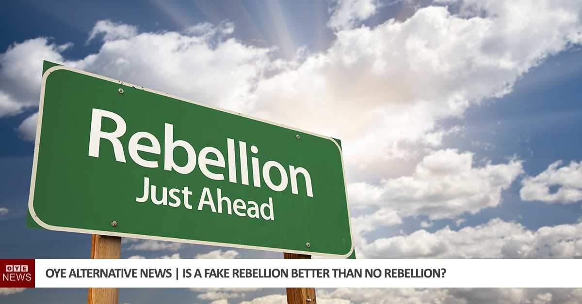 Is a Fake Rebellion Better Than No Rebellion?