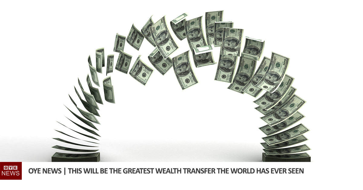 This will be the Greatest Wealth Transfer the World has Ever Seen