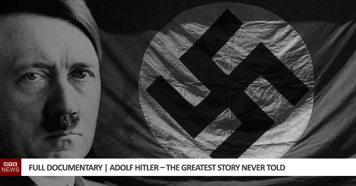 Full Documentary | Adolf Hitler – The Greatest Story Never Told
