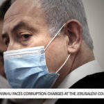 Netanyahu Faces Corruption Charges at the Jerusalem Court