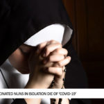 3 Vaccinated Nuns In Isolation Die Of 'Covid-19'