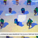 Social Distancing Was Created by the CIA as a Torture Technique