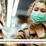 UK Supermarkets Morrisons and Sainsbury's Ban Maskless Shoppers