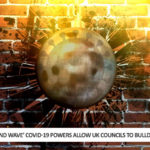 New 'Second Wave' Covid-19 Powers Allow UK Councils to Bulldoze Private Property
