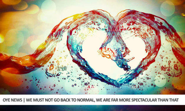 We Must Not Go Back To Normal, We Are Far More Spectacular Than That